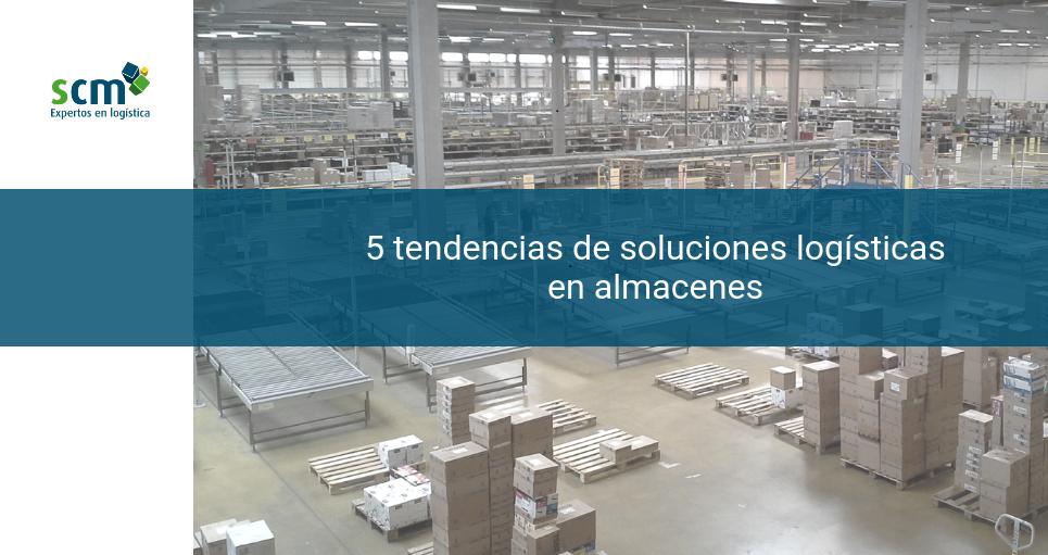 5 tendencias de soluciones logísticas almacén