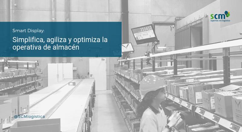 Smart display, simplifica, agiliza y optimiza la operativa de almacén